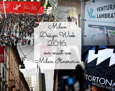 Milan Design Week 2016, our must-see Milan Itineraries